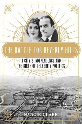 The Battle for Beverly Hills: A City's Independence and the Birth of Celebrity Politics  pdf