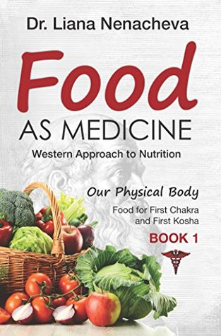 FOOD AS MEDICINE: Western Approach to Nutrition Food for First Chakra and First Kosha (Our Physical Body) Book 1