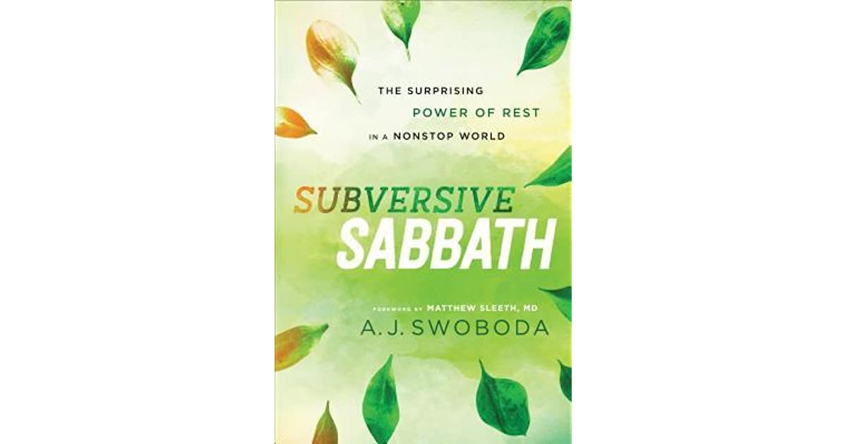Subversive Sabbath The Surprising Power Of Rest In A Nonstop World