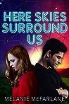 Here Skies Surround Us by Melanie McFarlane