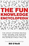 The Fun Knowledge Encyclopedia: The Crazy Stories Behind the World's Most Interesting Facts