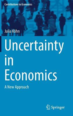 Uncertainty in Economics A New Approach