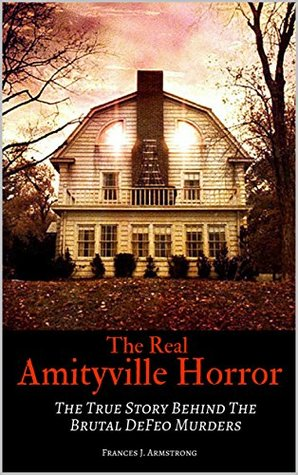 The Real Amityville Horror by Frances J. Armstrong