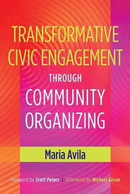 Transformative Civic Engagement Through Community Organizing by Maria Avila