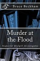Murder at the Flood: Inspector Skelgill Investigates