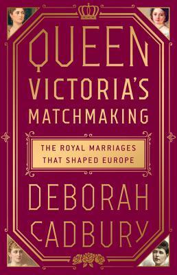 Queen Victoria's Matchmaking by Deborah Cadbury