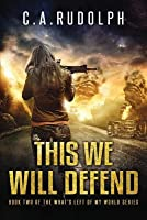 This We Will Defend: Book Two of the What's Left of My World Series