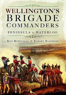 Wellington's Brigade Commanders Peninsula and Waterloo