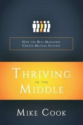 Thriving in the Middle: How the Best Managers Create Mutual Success