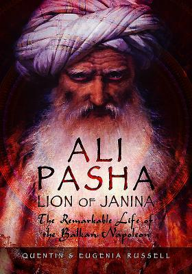 Ali Pasha, Lion of Ioannina The Remarkable Life of the Balkan Napoleon