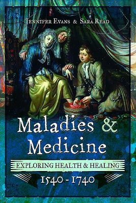 Maladies and Medicine: Exploring Health & Healing, 1540-1740