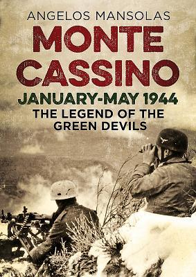 Monte Cassino January-May 1944: The Legend of the Green Devils