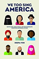 We Too Sing America: South Asian, Arab, Muslim, and Sikh Immigrants Shape Our Multiracial Future