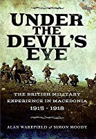Under the Devil's Eye: The British Military Experience in Macedonia 1915 - 1918