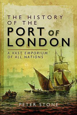 The History of the Port of London A Vast Emporium of All Nations