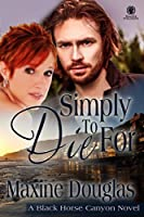 Simply to Die For (Black Horse Canyon #1)