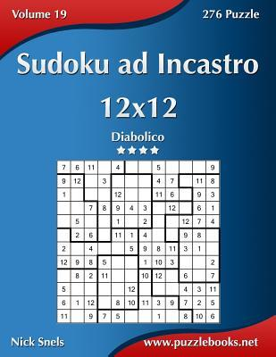 Sudoku Ad Incastro 12x12 - Diabolico - Volume 19 - 276 Puzzle Nick Snels