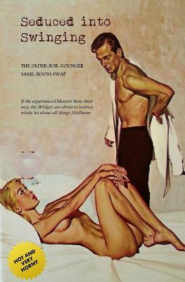Seduced Into Swinging: An Older-For-Younger Same-Room Swap  by  Anonymous