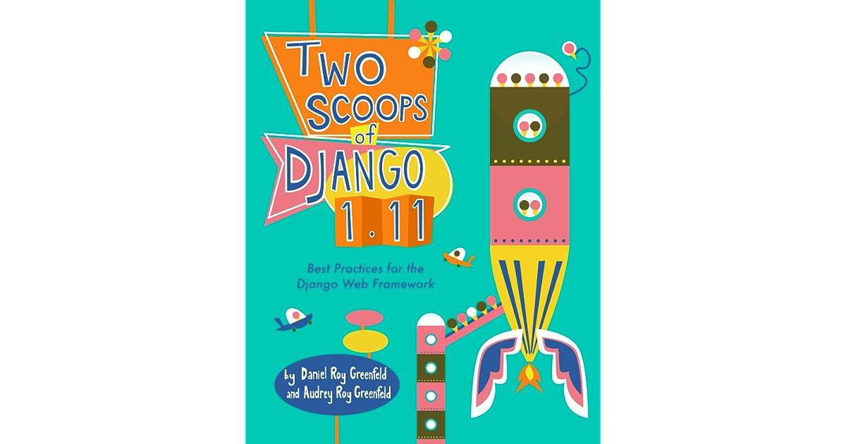 Two Scoops of Django 1 11: Best Practices for the Django Web