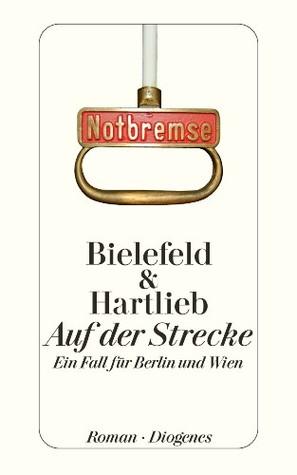 Auf der Strecke. Ein Fall für Berlin und Wien by Claus-Ulrich Bielefeld