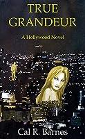 True Grandeur: A Hollywood Novel