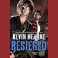 Besieged (The Iron Druid Chronicles, #4.1, 4.2, 4.6, 4.7, 8.1, 8.2, 8.6, 8.7, 8.9)