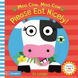 Moo Cow, Moo Cow, Please Eat Nicely! (Wiggle and Giggle, #4)