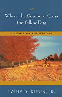 Where the Southern Cross the Yellow Dog: On Writers and Writing