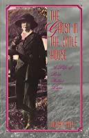 The Ghost in the Little House: A Life of Rose Wilder Lane