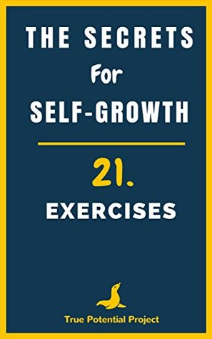The Secrets for Self-Growth: 21 Exercises for Personal Development and How To Be Happy (Self Reliance)