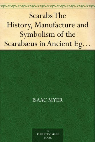 Scarabs The History, Manufacture and Symbolism of the Scarabæus in Ancient Egypt, Phoenicia, Sardinia, Etruria, etc.  by  Isaac Myer