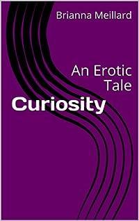 Curiosity: An Erotic Tale