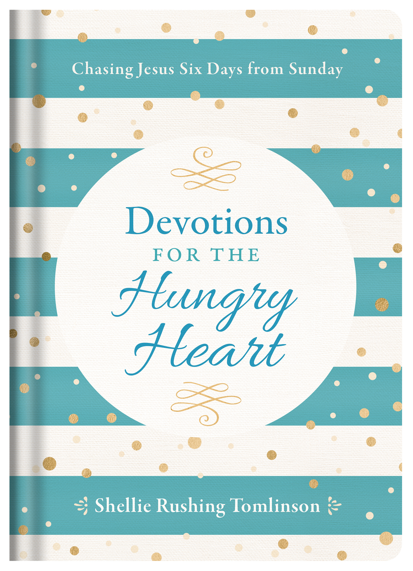Devotions for the Hungry Heart Chasing Jesus Six Days from Sunday