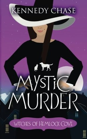 A Mystic Murder (Witches of Hemlock Cove #1) by Kennedy Chase
