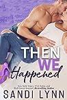 Then We Happened (Happened Series, Book 2)