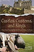 Castles, Customs, and Kings: True Tales by English Historical Fiction Authors (CC&K #2)