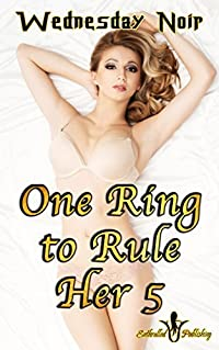 One Ring to Rule Her 5