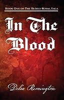 In the Blood (Blood Royal Saga, #1)