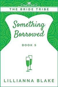 Something Borrowed (The Bride Tribe #5)