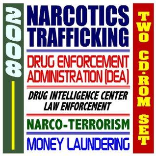 2008 Narcotics Trafficking and the Drug Enforcement Administration (DEA), National Drug Intelligence Center, Law Enforcement, Narco-Terrorism, Money Laundering (Two CD-ROM Set)
