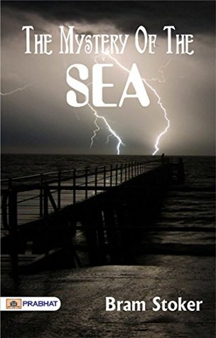 The Mystery of the Sea : Bram Stoker's Best Classic Horror Thrillers (The Best Classic Horror Novels of All Time)