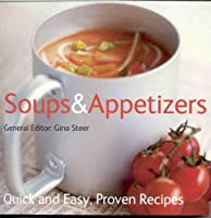 Soups & Appetizers: Quick and Easy, Proven Recipes
