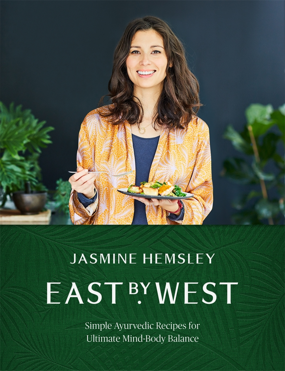 East by West Simple Recipes for Ultimate Mind-Body Balance