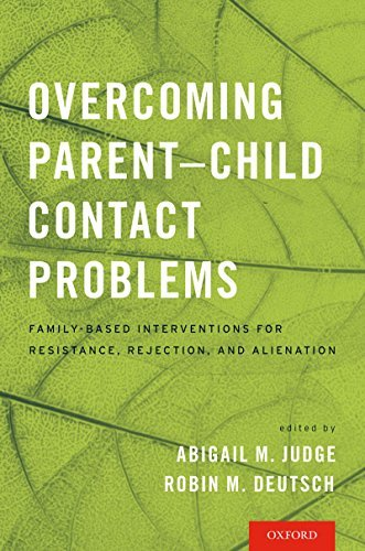 Overcoming Parent-Child Contact Problems Family-Based Interventions for Resistance, Rejection, and Alienation