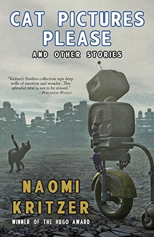 Cat Pictures Please and Other Stories by Naomi Kritzer