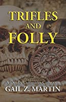 Trifles and Folly: A Deadly Curiosities Collection