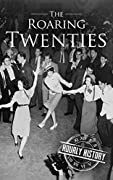 The Roaring Twenties: A History From Beginning to End
