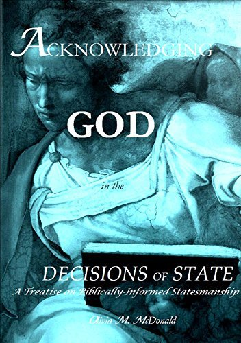 Acknowledging God in the Decisions of State, 2nd Edition: A Treatise on Biblical Statesmanship  by  Olivia M. McDonald