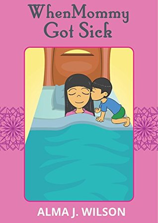 When Mommy Got Sick: A Bedtime Story to Help Preschoolers Find Comfort During Life's Trials