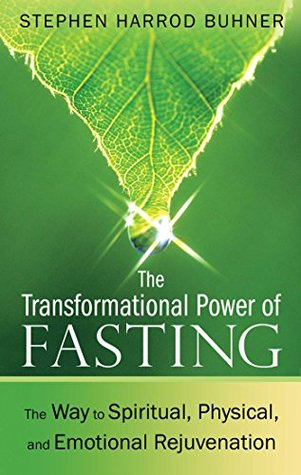 The Transformational Power of Fasting - The Way to Spiritual, Physical, and Emotional Rejuvenation  - Stephen Harrod Buhner